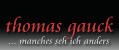 Thomas Gauck Fotoart - Thomas Gauck &#8211; Fotografie &#8211; manches sehe ich anders